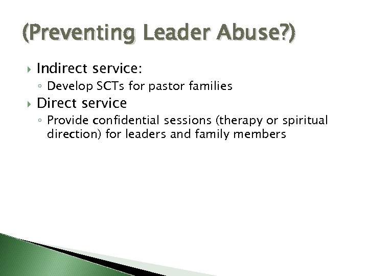 (Preventing Leader Abuse? ) Indirect service: ◦ Develop SCTs for pastor families Direct service
