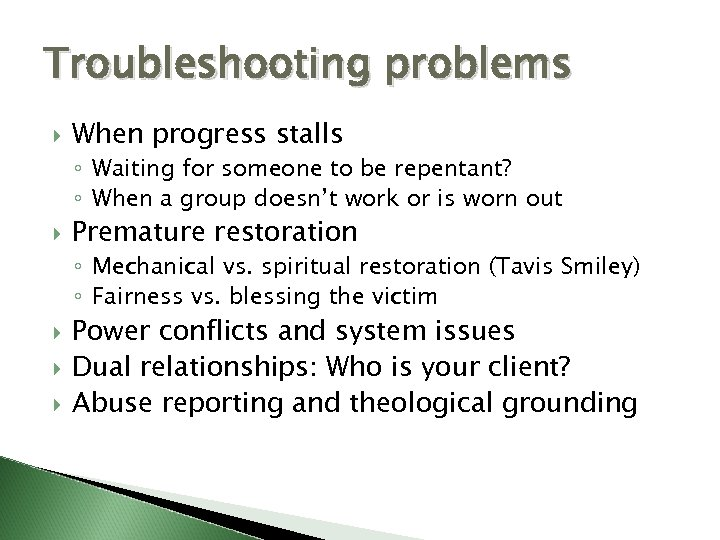 Troubleshooting problems When progress stalls ◦ Waiting for someone to be repentant? ◦ When
