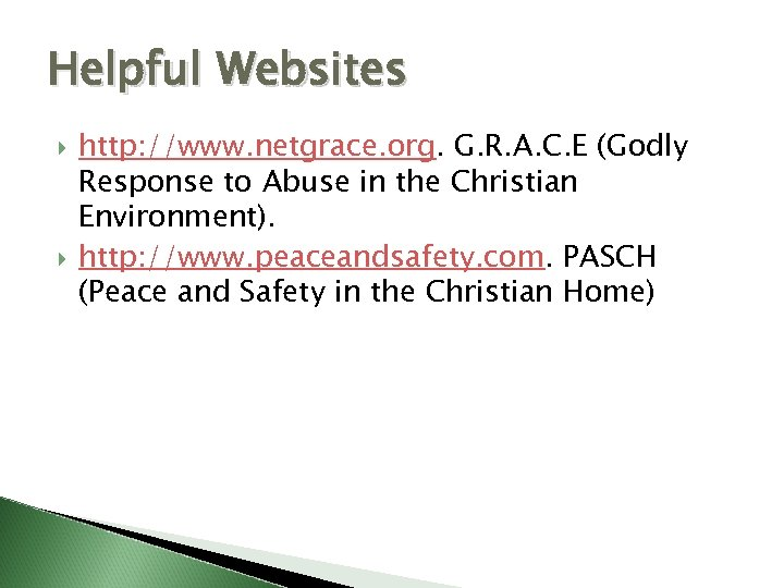 Helpful Websites http: //www. netgrace. org. G. R. A. C. E (Godly Response to