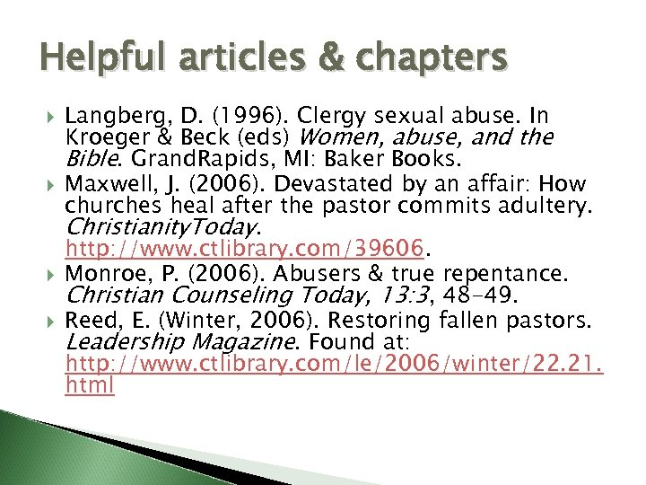 Helpful articles & chapters Langberg, D. (1996). Clergy sexual abuse. In Kroeger & Beck
