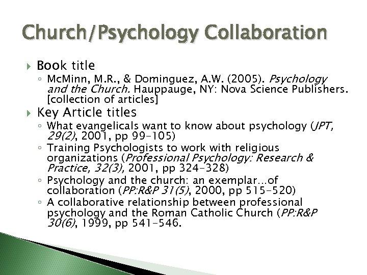 Church/Psychology Collaboration Book title Key Article titles ◦ Mc. Minn, M. R. , &
