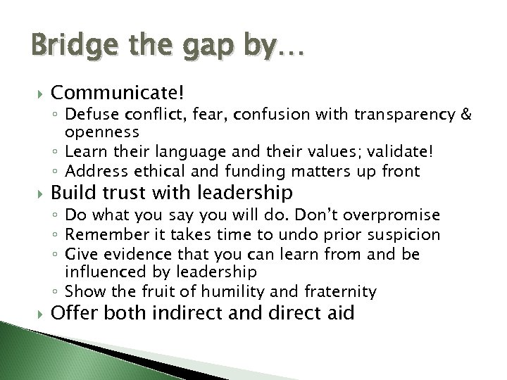 Bridge the gap by… Communicate! ◦ Defuse conflict, fear, confusion with transparency & openness