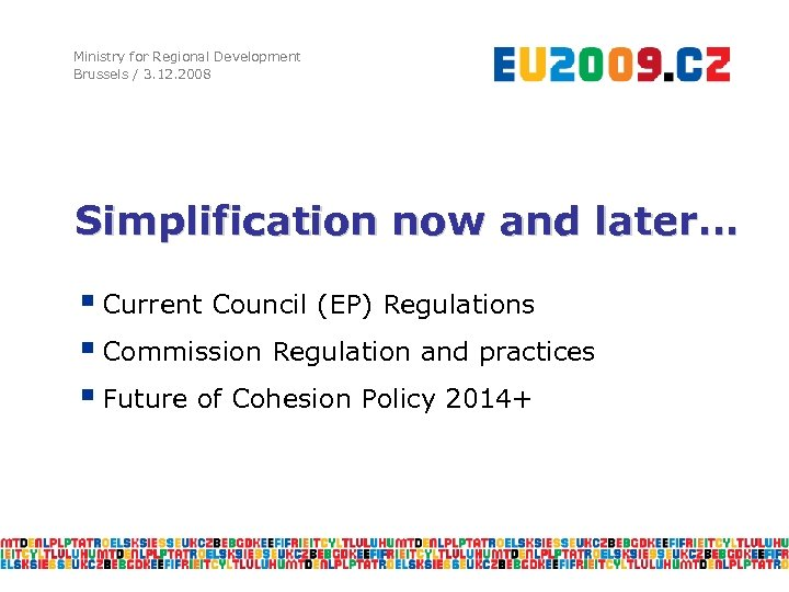 Ministry for Regional Development Brussels / 3. 12. 2008 Simplification now and later… §