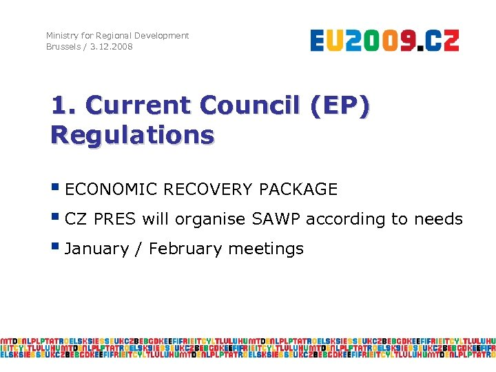 Ministry for Regional Development Brussels / 3. 12. 2008 1. Current Council (EP) Regulations