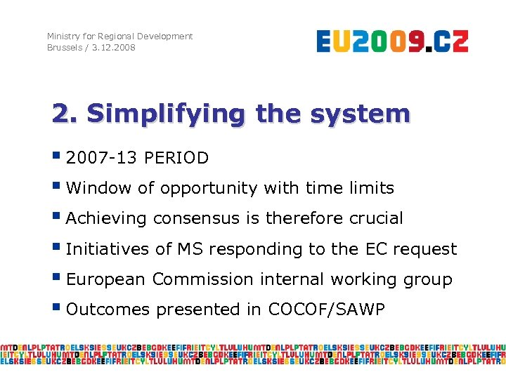 Ministry for Regional Development Brussels / 3. 12. 2008 2. Simplifying the system §