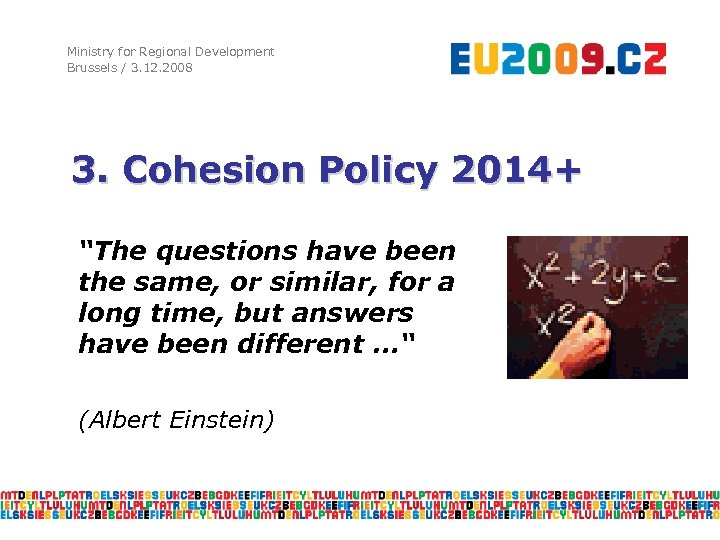 """Ministry for Regional Development Brussels / 3. 12. 2008 3. Cohesion Policy 2014+ """"The"""
