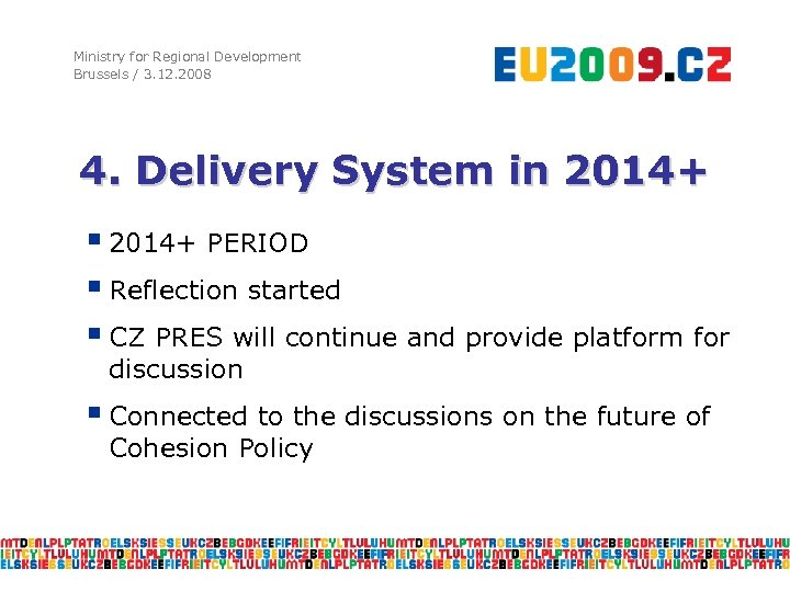Ministry for Regional Development Brussels / 3. 12. 2008 4. Delivery System in 2014+