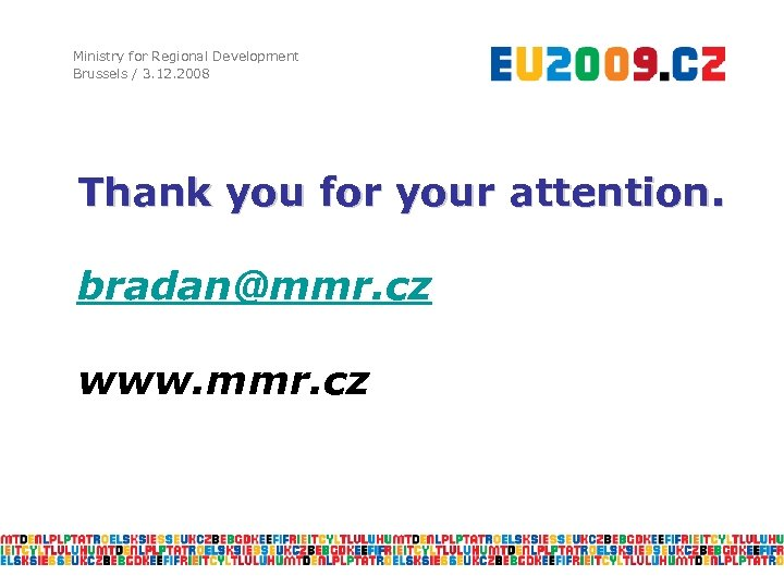 Ministry for Regional Development Brussels / 3. 12. 2008 Thank you for your attention.