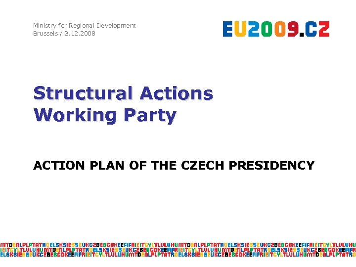 Ministry for Regional Development Brussels / 3. 12. 2008 Structural Actions Working Party ACTION