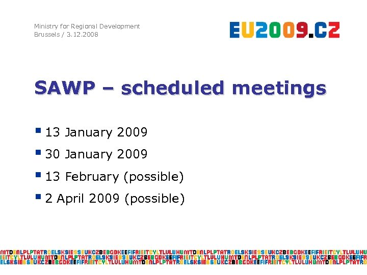 Ministry for Regional Development Brussels / 3. 12. 2008 SAWP – scheduled meetings §