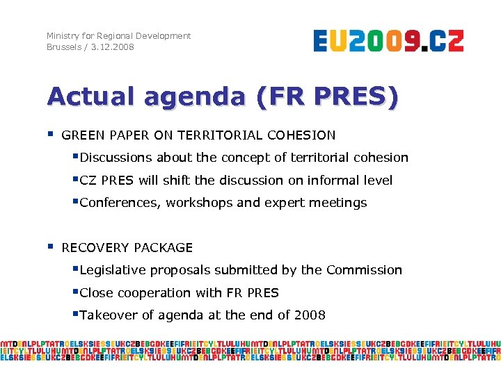 Ministry for Regional Development Brussels / 3. 12. 2008 Actual agenda (FR PRES) §