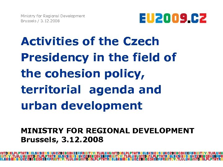 Ministry for Regional Development Brussels / 3. 12. 2008 Activities of the Czech Presidency