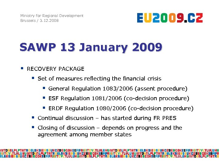 Ministry for Regional Development Brussels / 3. 12. 2008 SAWP 13 January 2009 §