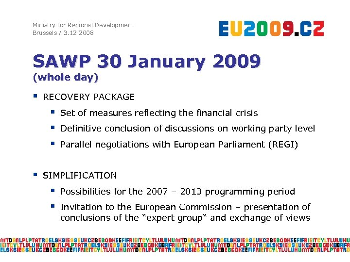 Ministry for Regional Development Brussels / 3. 12. 2008 SAWP 30 January 2009 (whole