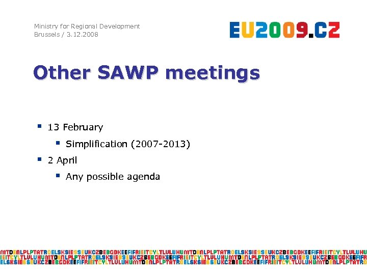 Ministry for Regional Development Brussels / 3. 12. 2008 Other SAWP meetings § 13
