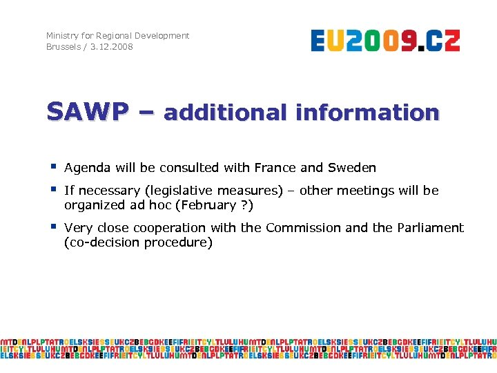 Ministry for Regional Development Brussels / 3. 12. 2008 SAWP – additional information §