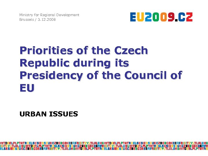 Ministry for Regional Development Brussels / 3. 12. 2008 Priorities of the Czech Republic