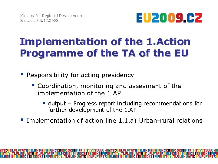 Ministry for Regional Development Brussels / 3. 12. 2008 Implementation of the 1. Action