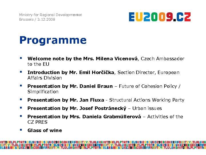 Ministry for Regional Development Developmnmet Brussels / 3. 12. 2008 Programme § Welcome note