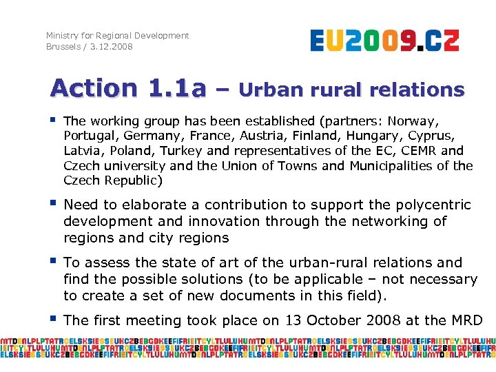 Ministry for Regional Development Brussels / 3. 12. 2008 Action 1. 1 a –