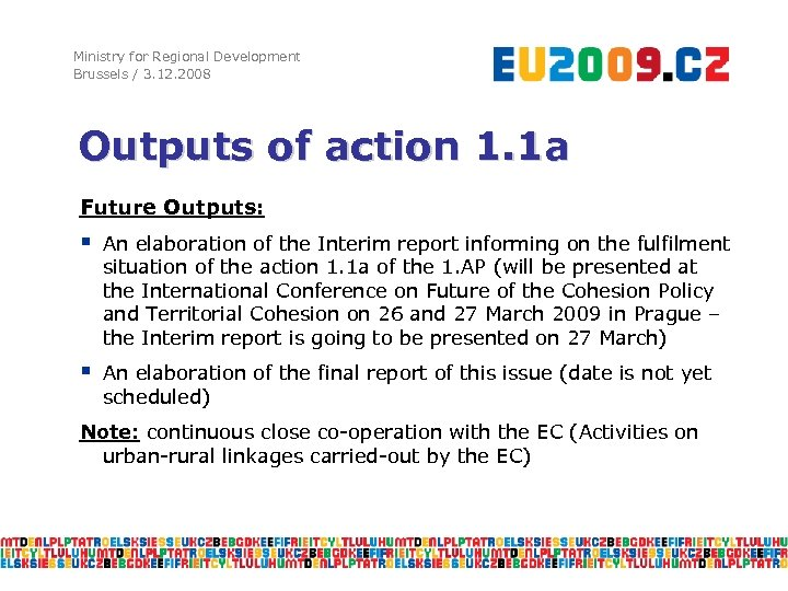 Ministry for Regional Development Brussels / 3. 12. 2008 Outputs of action 1. 1