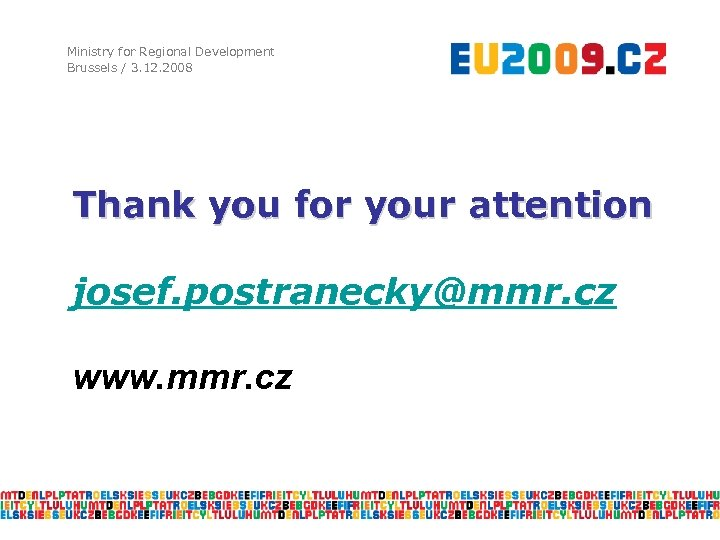 Ministry for Regional Development Brussels / 3. 12. 2008 Thank you for your attention