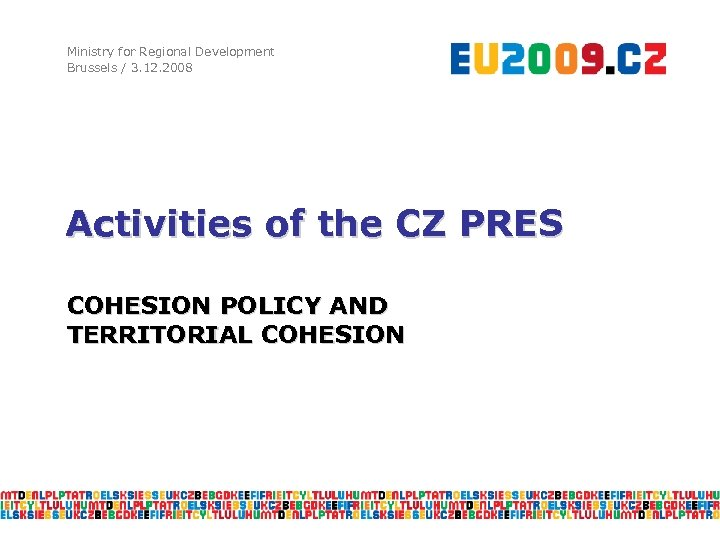 Ministry for Regional Development Brussels / 3. 12. 2008 Activities of the CZ PRES