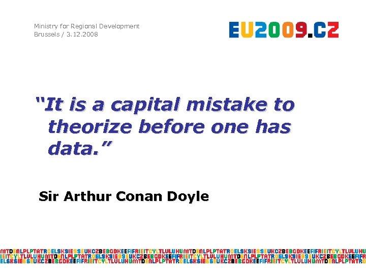 "Ministry for Regional Development Brussels / 3. 12. 2008 ""It is a capital mistake"