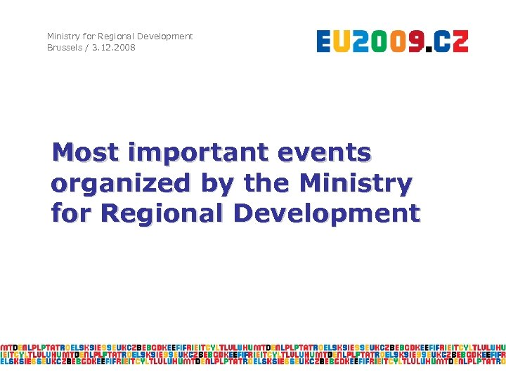 Ministry for Regional Development Brussels / 3. 12. 2008 Most important events organized by