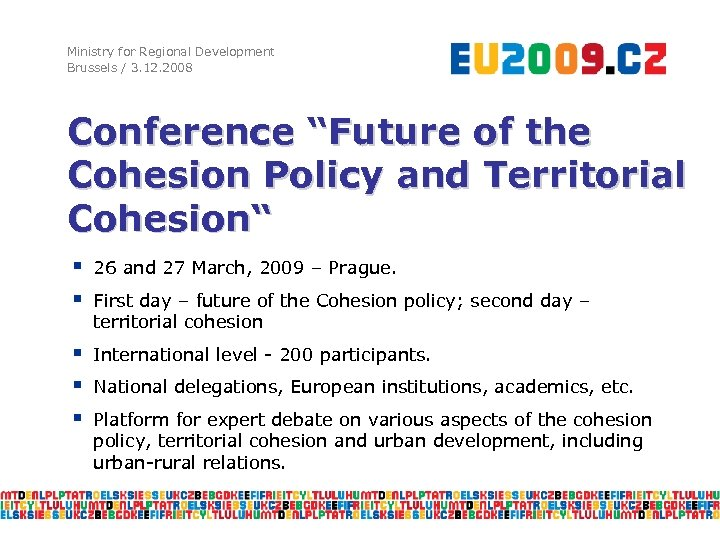 """Ministry for Regional Development Brussels / 3. 12. 2008 Conference """"Future of the Cohesion"""
