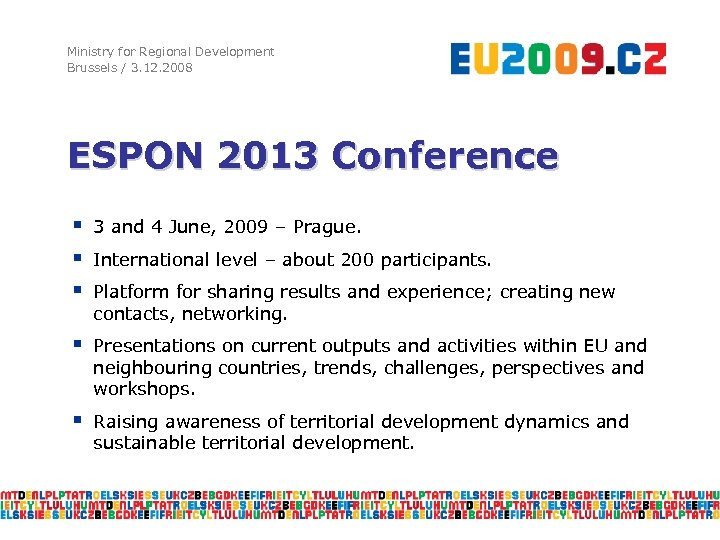 Ministry for Regional Development Brussels / 3. 12. 2008 ESPON 2013 Conference § §