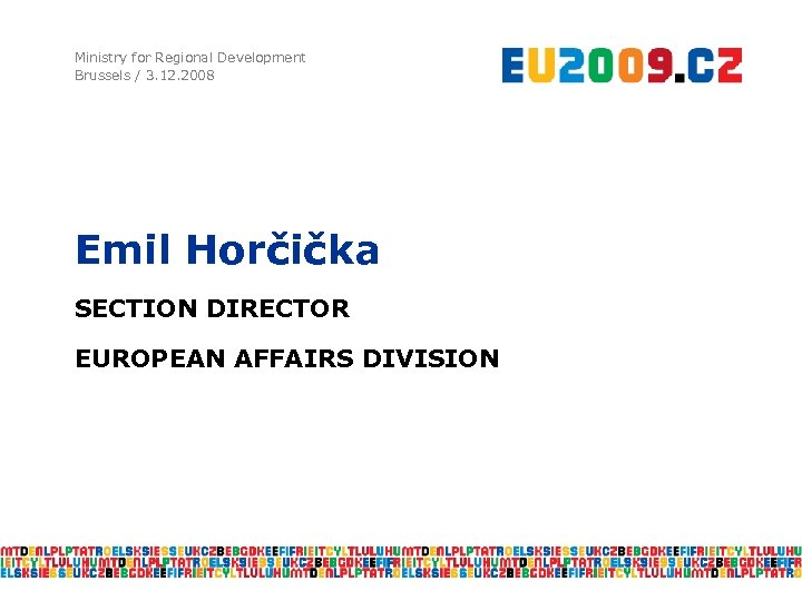 Ministry for Regional Development Brussels / 3. 12. 2008 Emil Horčička SECTION DIRECTOR EUROPEAN