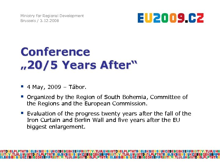 """Ministry for Regional Development Brussels / 3. 12. 2008 Conference """" 20/5 Years After"""""""
