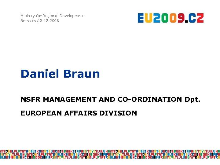 Ministry for Regional Development Brussels / 3. 12. 2008 Daniel Braun NSFR MANAGEMENT AND