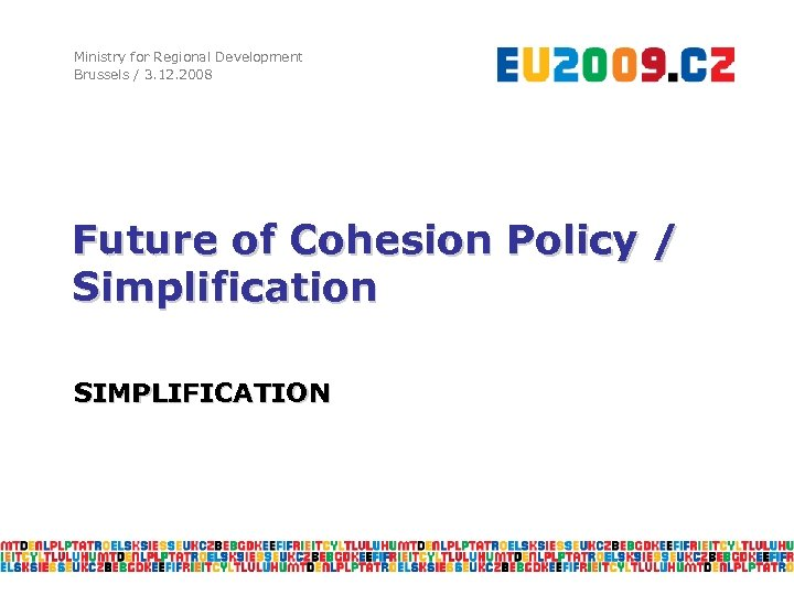 Ministry for Regional Development Brussels / 3. 12. 2008 Future of Cohesion Policy /