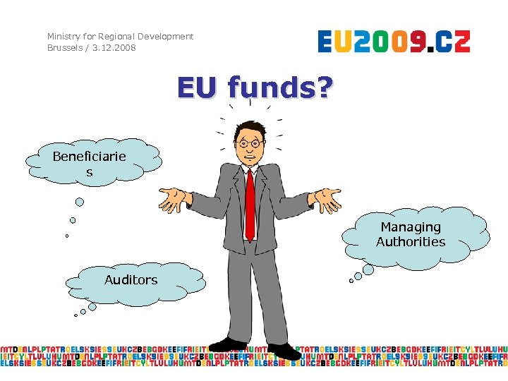 Ministry for Regional Development Brussels / 3. 12. 2008 EU funds? Beneficiarie s Managing