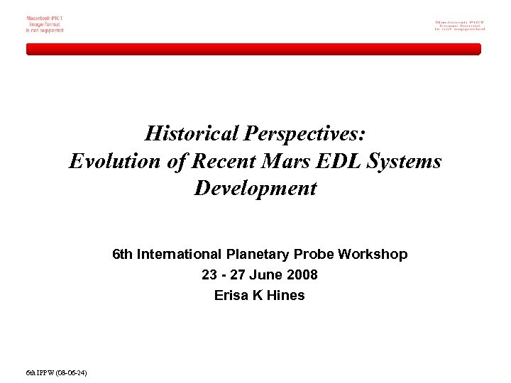 Historical Perspectives: Evolution of Recent Mars EDL Systems Development 6 th International Planetary Probe