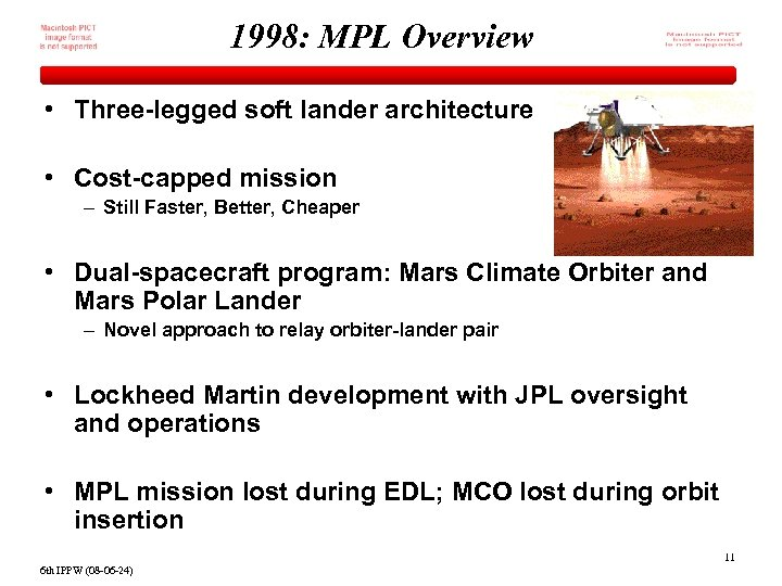 1998: MPL Overview • Three-legged soft lander architecture • Cost-capped mission – Still Faster,