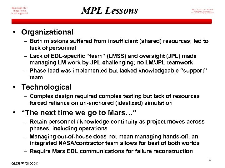MPL Lessons • Organizational – Both missions suffered from insufficient (shared) resources; led to