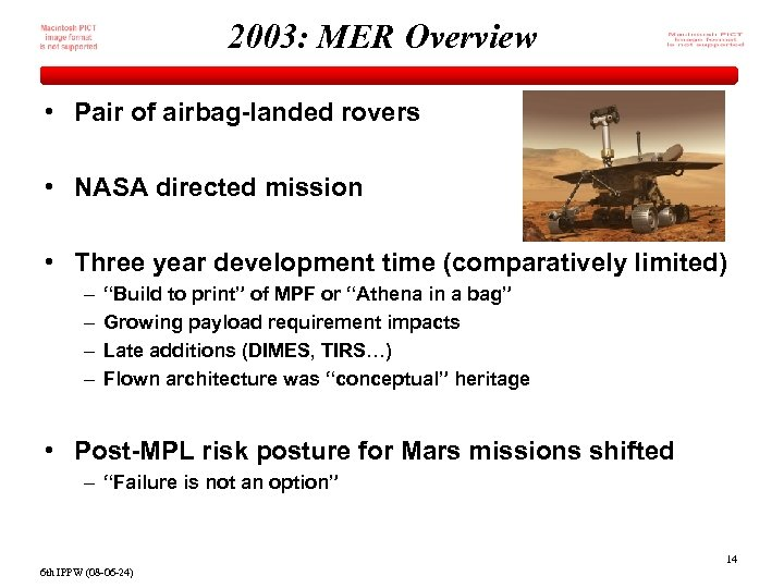 2003: MER Overview • Pair of airbag-landed rovers • NASA directed mission • Three