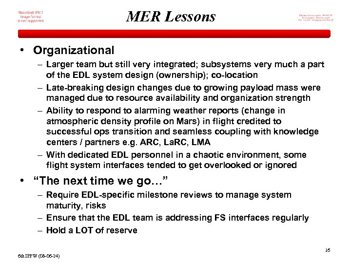 MER Lessons • Organizational – Larger team but still very integrated; subsystems very much