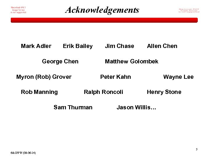 Acknowledgements Mark Adler Erik Bailey George Chen Allen Chen Matthew Golombek Myron (Rob) Grover