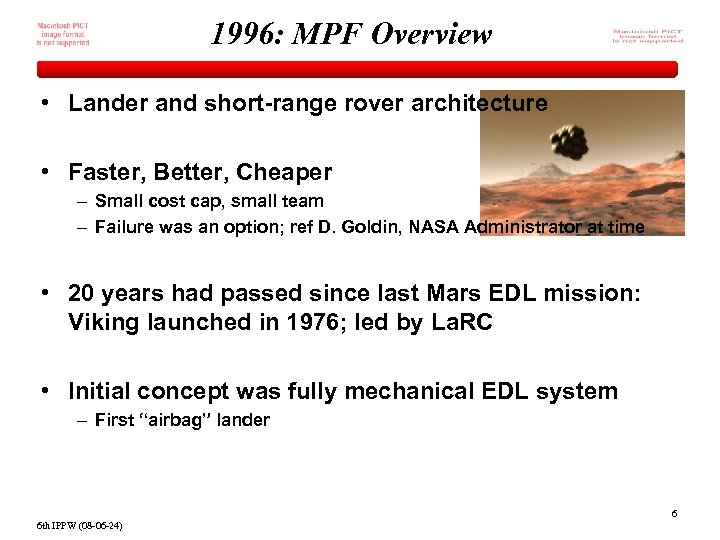 1996: MPF Overview • Lander and short-range rover architecture • Faster, Better, Cheaper –
