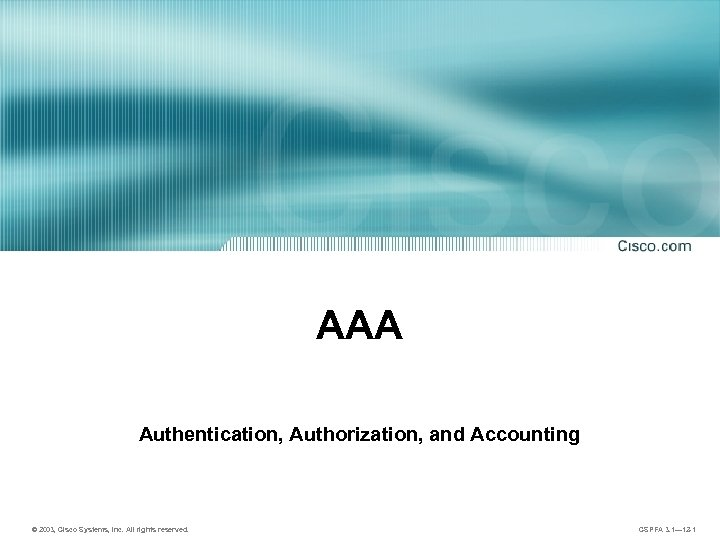 AAA Authentication, Authorization, and Accounting © 2003, Cisco Systems, Inc. All rights reserved. CSPFA