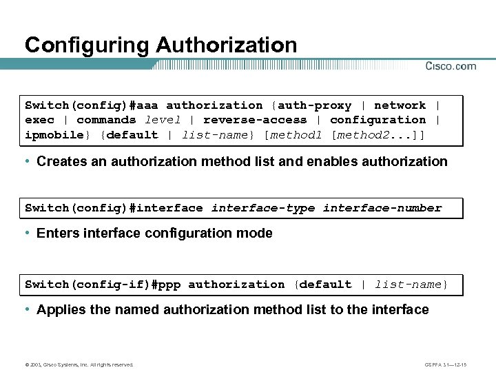 Configuring Authorization Switch(config)#aaa authorization {auth-proxy | network | exec | commands level | reverse-access