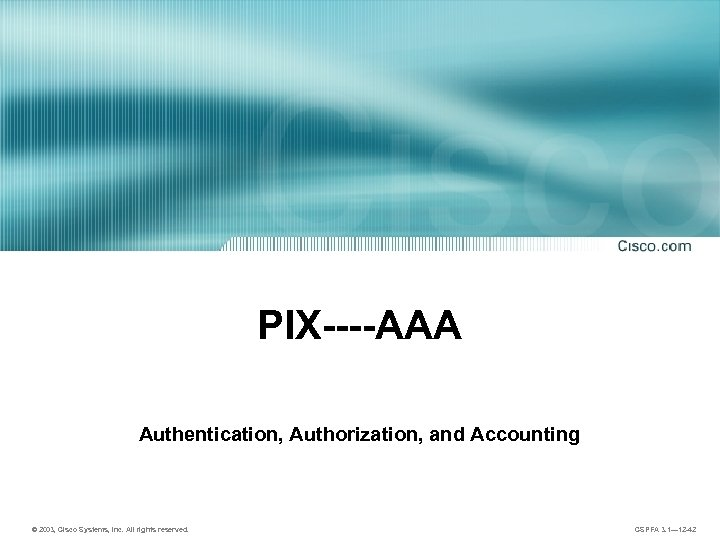 PIX----AAA Authentication, Authorization, and Accounting © 2003, Cisco Systems, Inc. All rights reserved. CSPFA