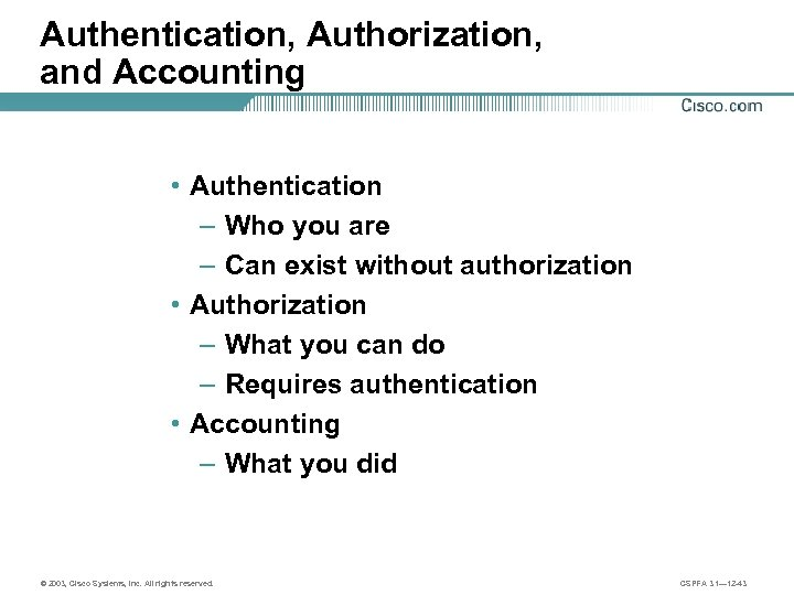 Authentication, Authorization, and Accounting • Authentication – Who you are – Can exist without
