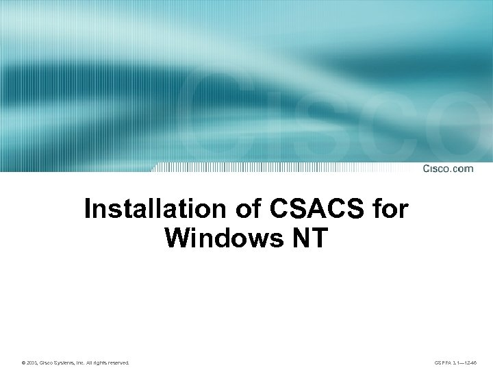 Installation of CSACS for Windows NT © 2003, Cisco Systems, Inc. All rights reserved.