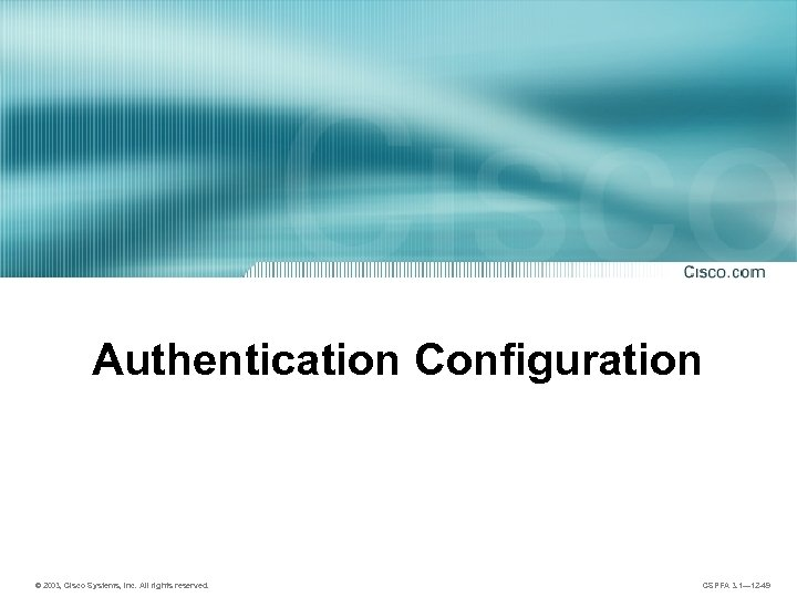 Authentication Configuration © 2003, Cisco Systems, Inc. All rights reserved. CSPFA 3. 1— 12