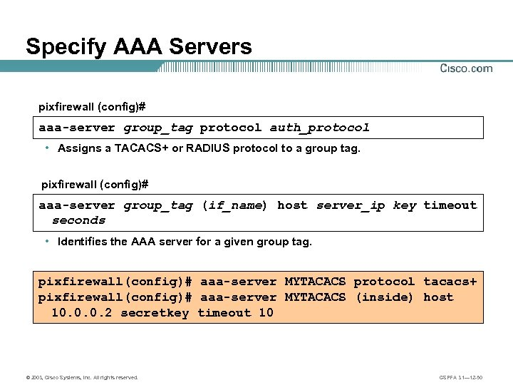 Specify AAA Servers pixfirewall (config)# aaa-server group_tag protocol auth_protocol • Assigns a TACACS+ or